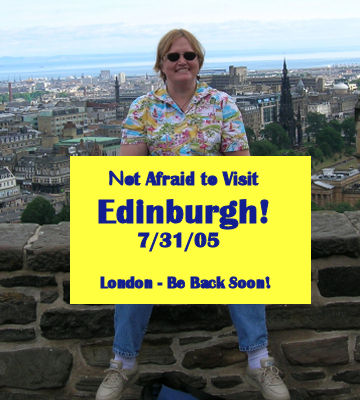 Not Afraid to Visit Edinburgh, 7/31/05!  London - Be Back Soon!